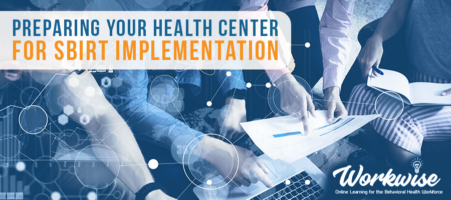 Prepare your health center for SBIRT implementation